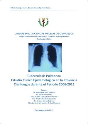 Tuberculosis Pulmonar. Estudio Clínico Epidemológico en la Provincia Cienfuegos durante el Período 2006-2015